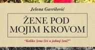 "RADOVAN VLAHOVIĆ: Jelena Gavrilović, ""Žene pod mojim krovom"""